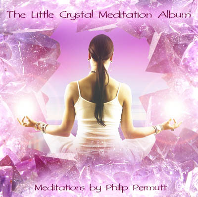 The Little Crystal Meditation Album by Philip Permutt