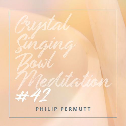Crystal Bowl Meditation #42 Philip Permutt